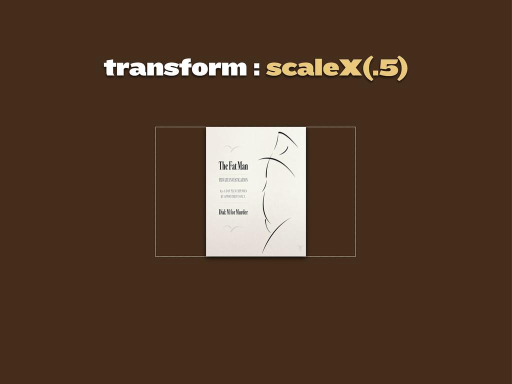 transform : scaleX(.5)