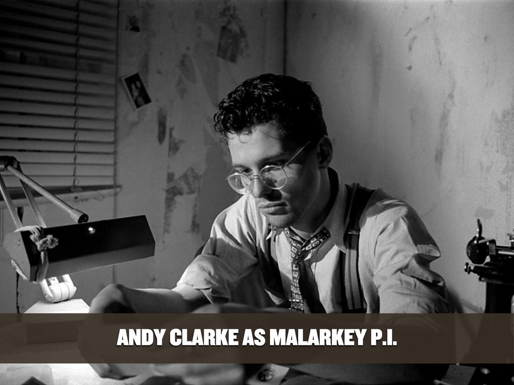 ANDY CLARKE AS MALARKEY P.I.