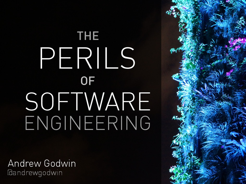 Andrew Godwin @andrewgodwin PERILS OF THE SOFTW...