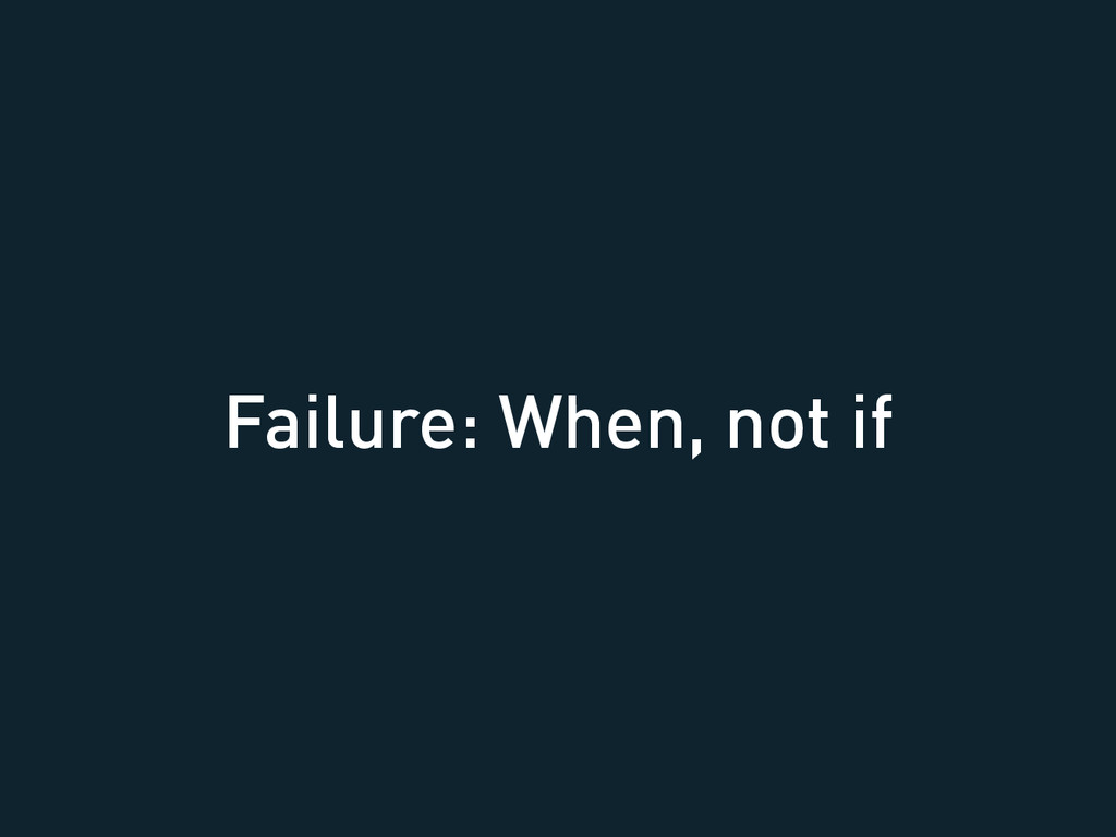 Failure: When, not if