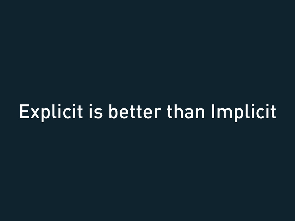 Explicit is better than Implicit