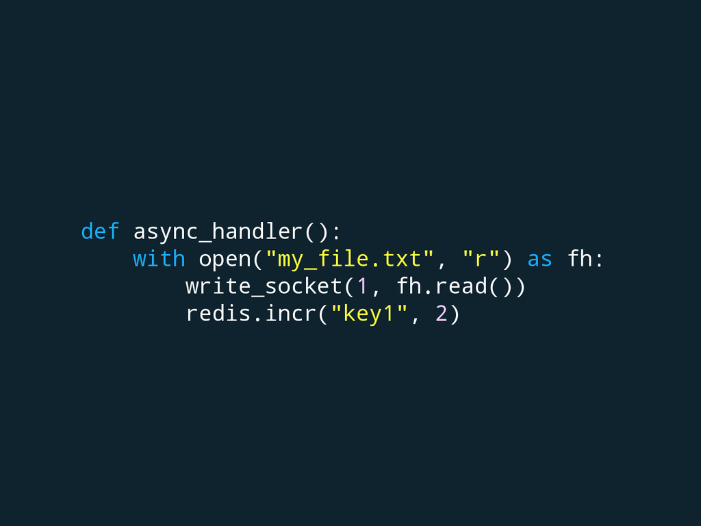 "def async_handler(): with open(""my_file.txt"", ""..."