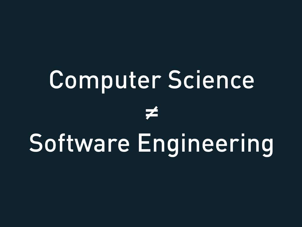 Computer Science ≠ Software Engineering