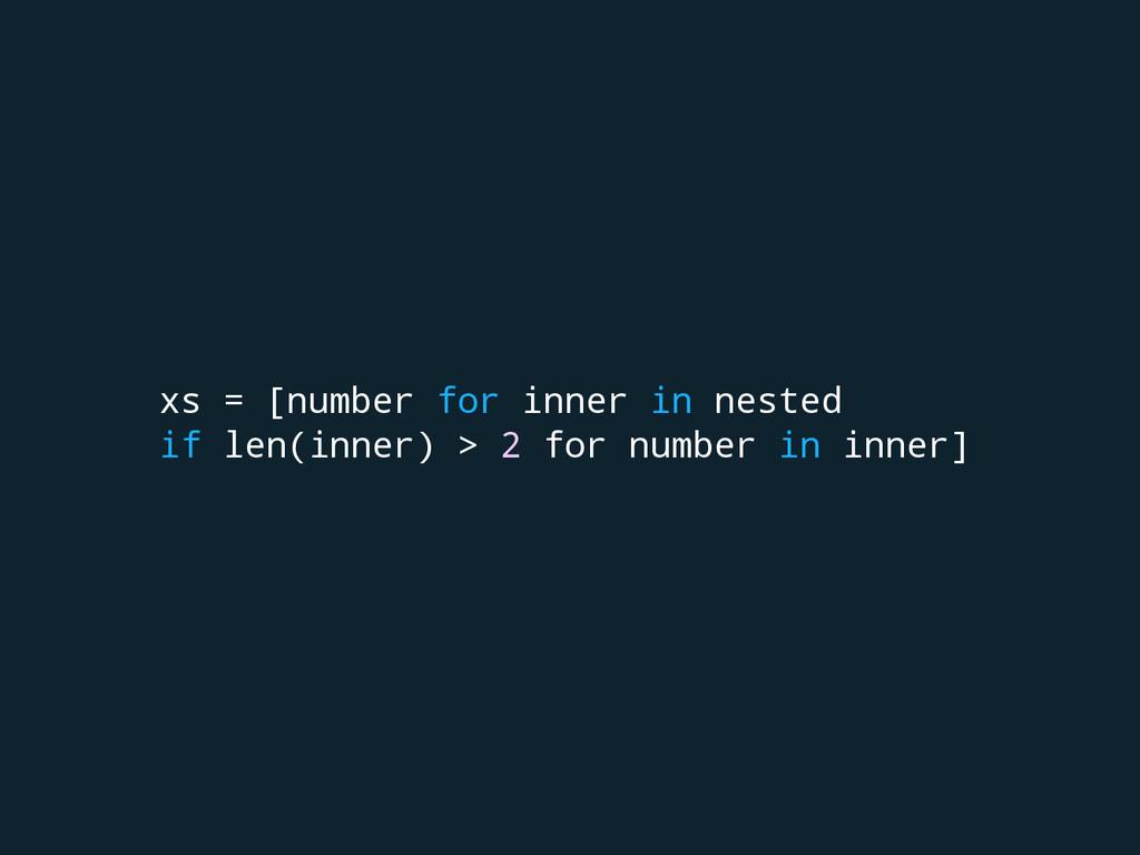 xs = [number for inner in nested if len(inner) ...