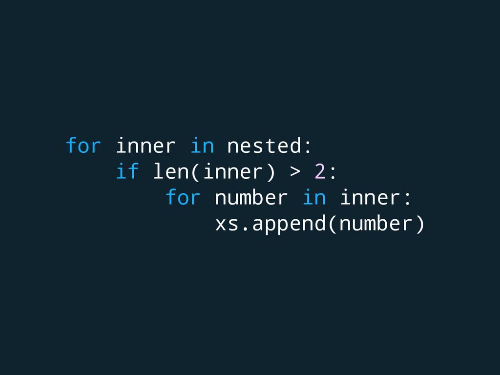 for inner in nested: if len(inner) > 2: for num...