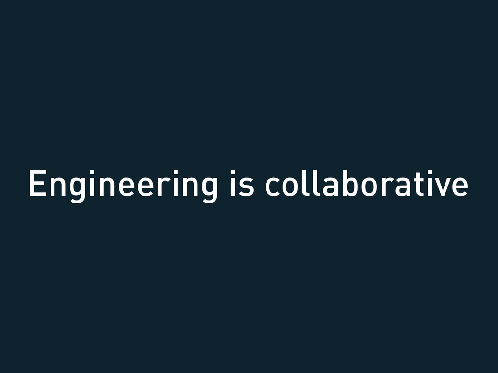Engineering is collaborative