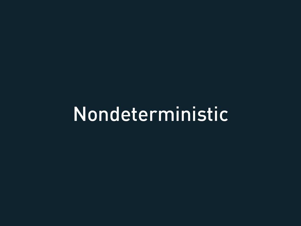 Nondeterministic