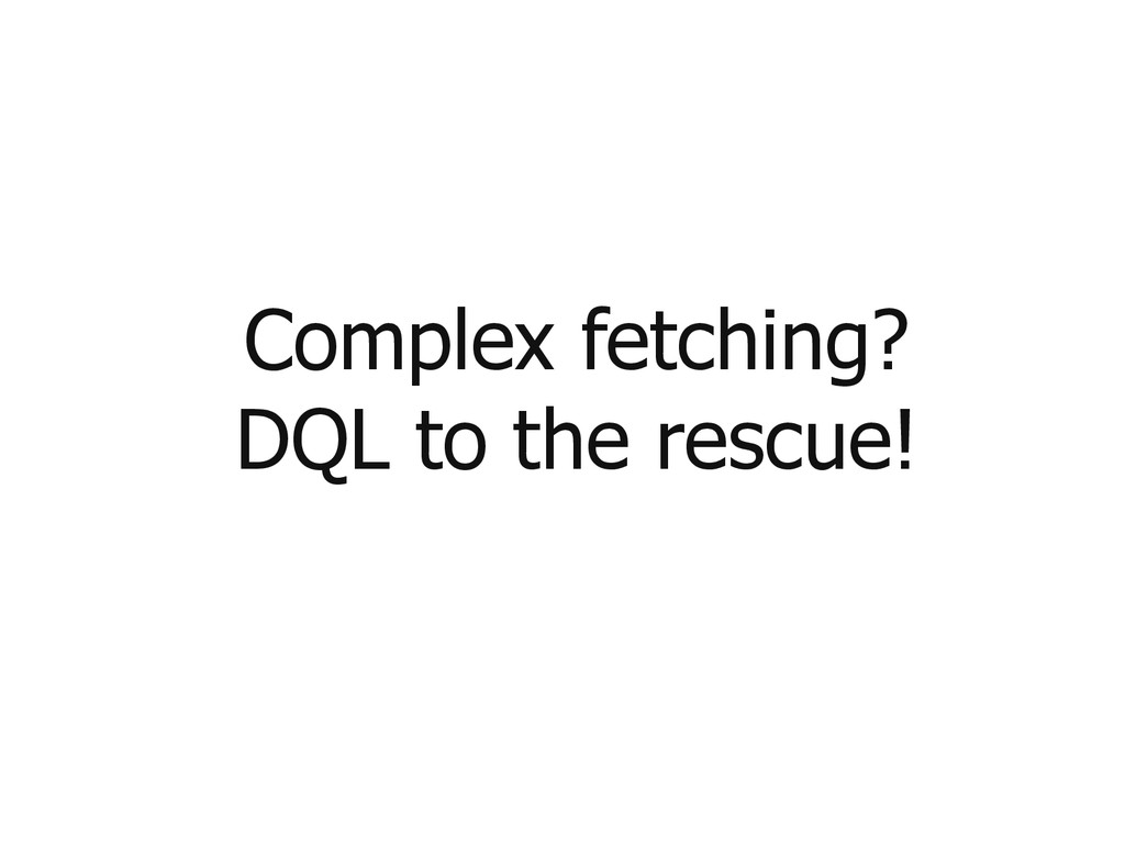 Complex fetching? DQL to the rescue!