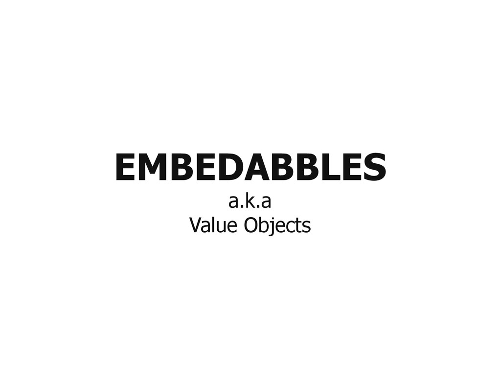 EMBEDABBLES a.k.a Value Objects