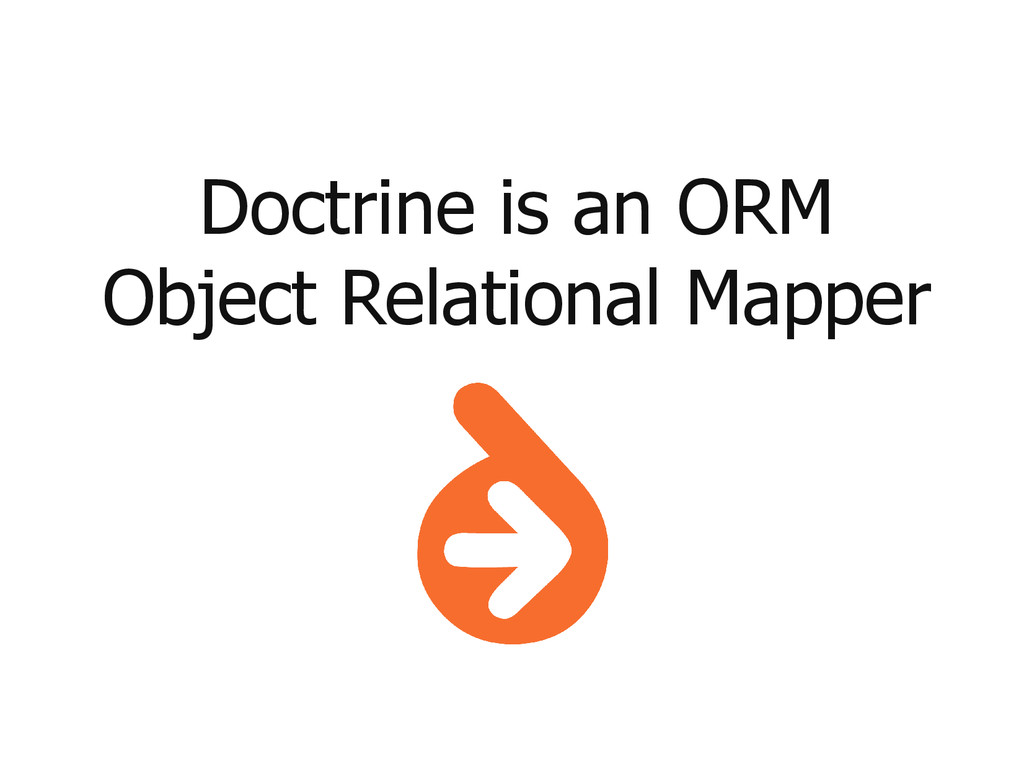Doctrine is an ORM Object Relational Mapper