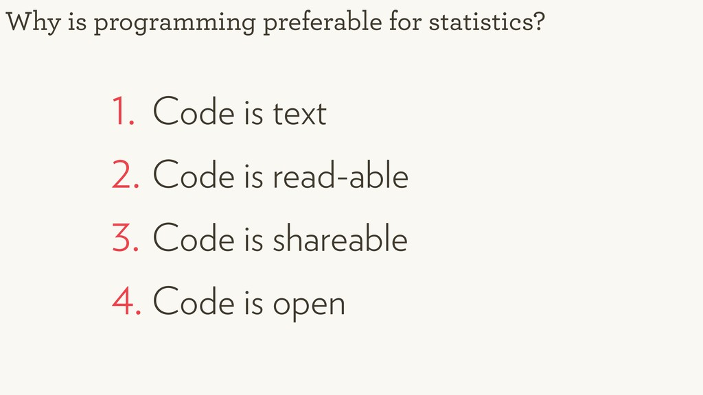 1. Code is text 2. Code is read-able 3. Code is...