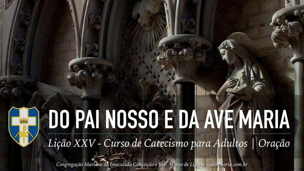 DO PAI NOSSO E DA AVE MARIA Lição XXV - Curso d...