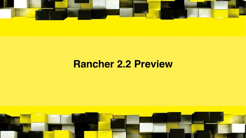 Rancher 2.2 Preview