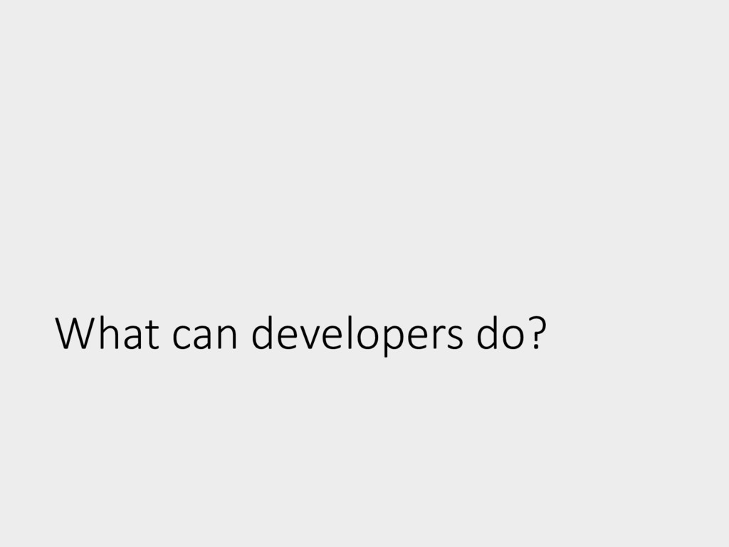 What can developers do?