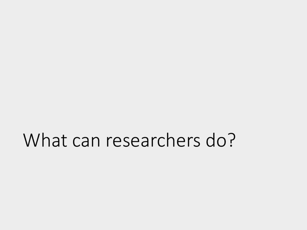 What can researchers do?
