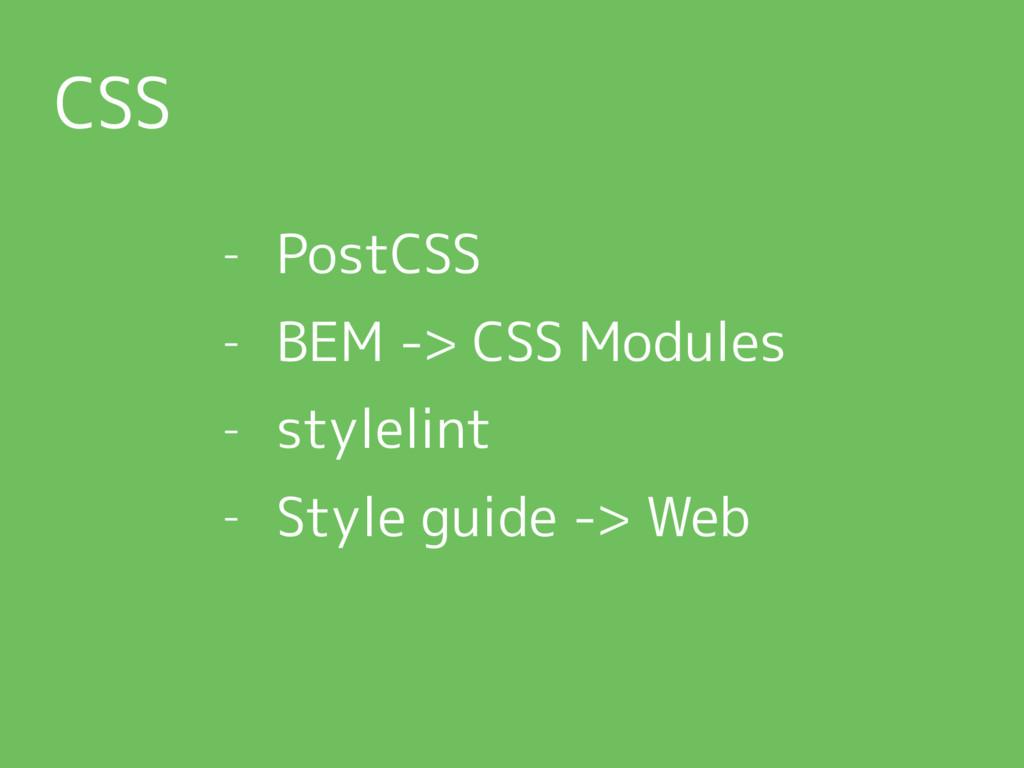 CSS - PostCSS - BEM -> CSS Modules - stylelint ...