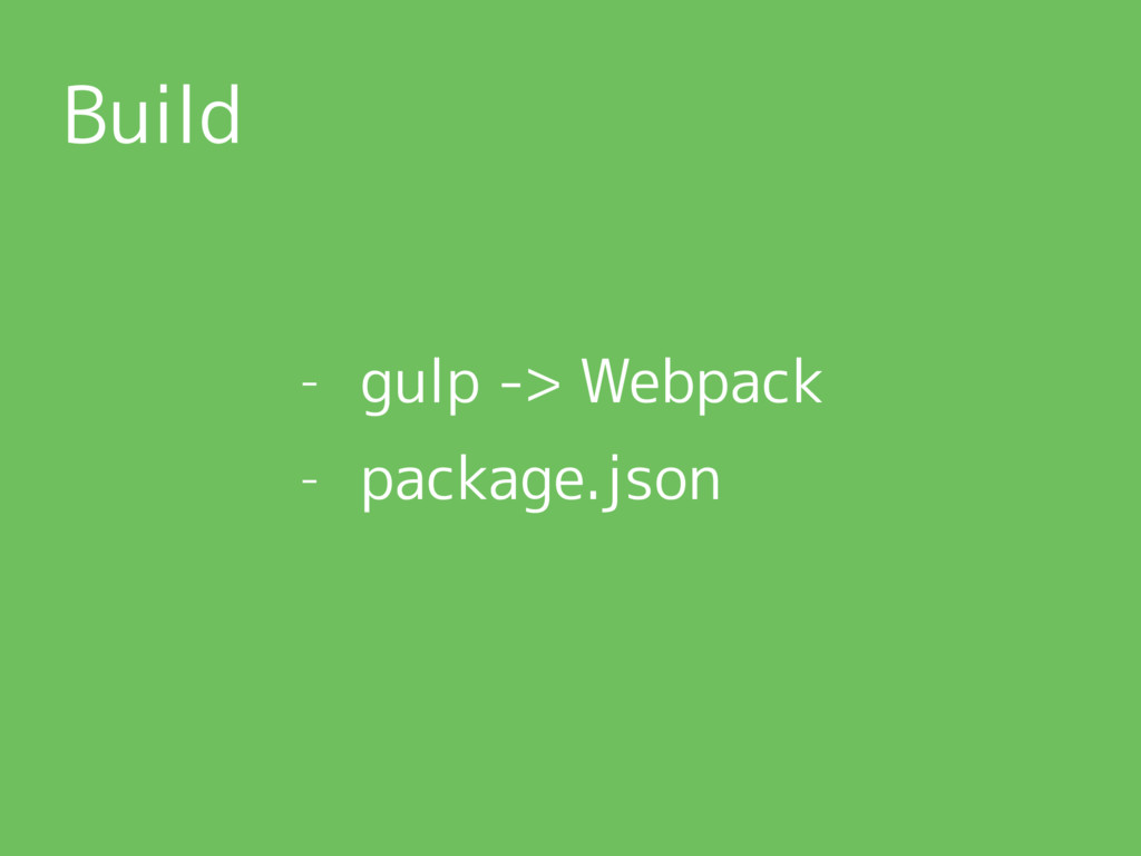 Build - gulp -> Webpack - package.json