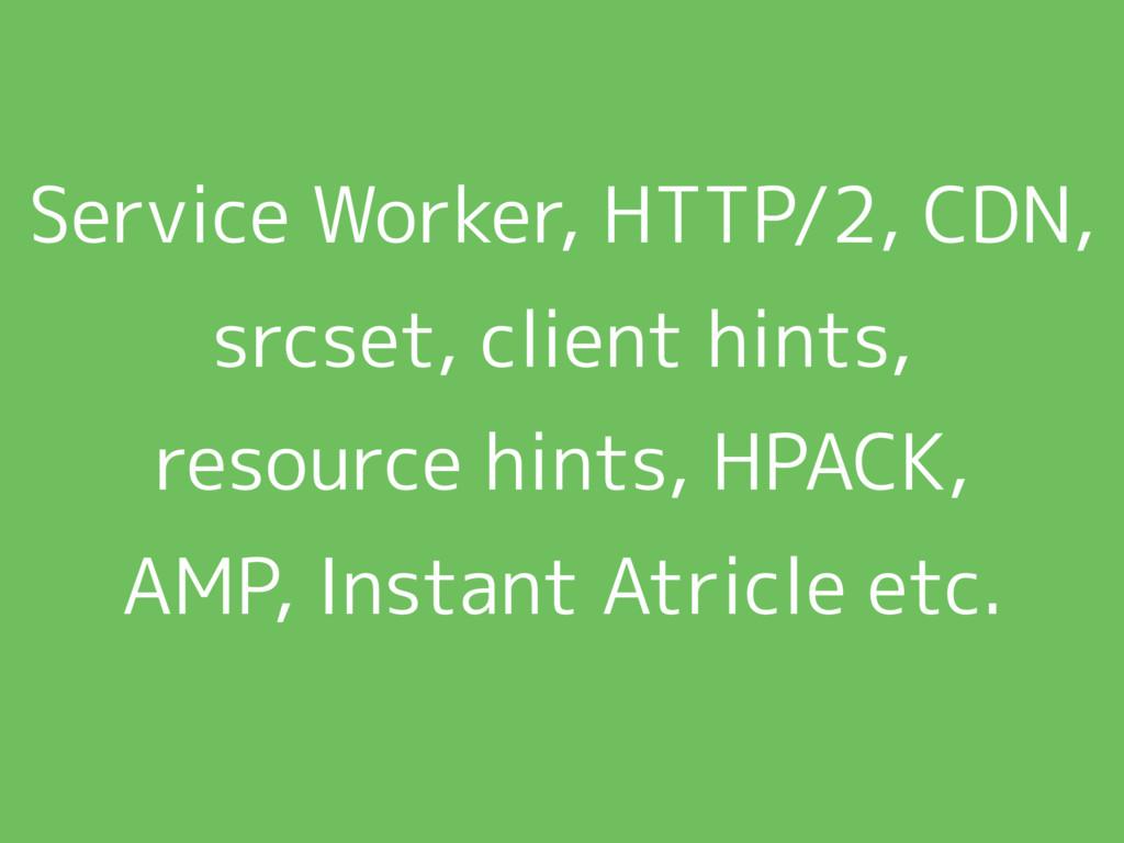Service Worker, HTTP/2, CDN, srcset, client hin...