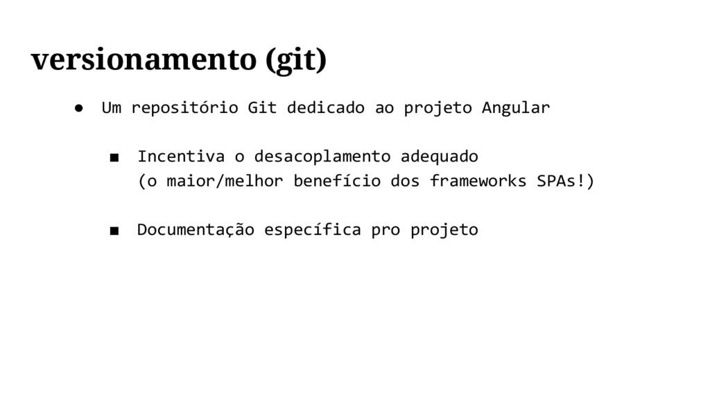 ● Um repositório Git dedicado ao projeto Angula...