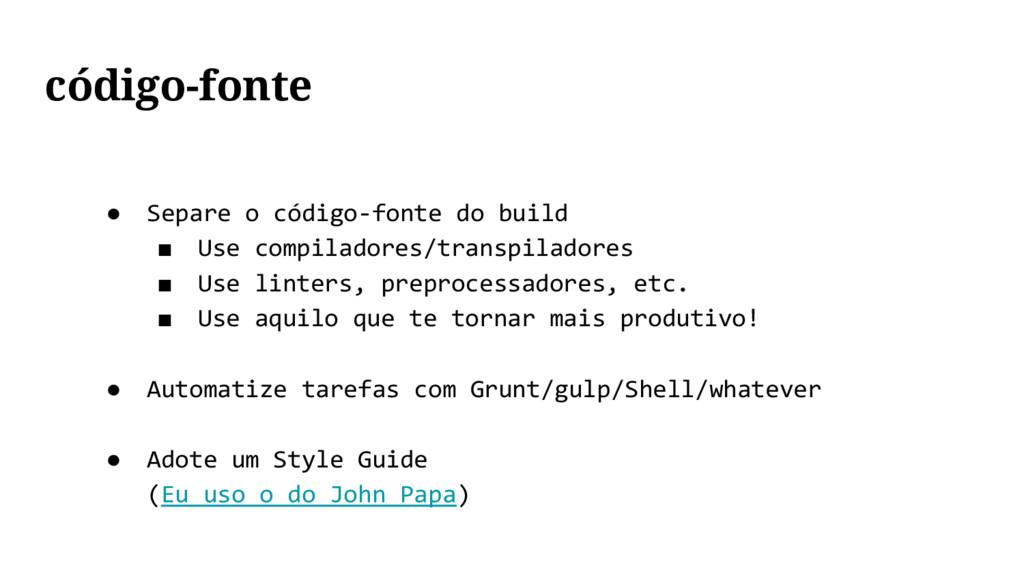 código-fonte ● Separe o código-fonte do build ■...
