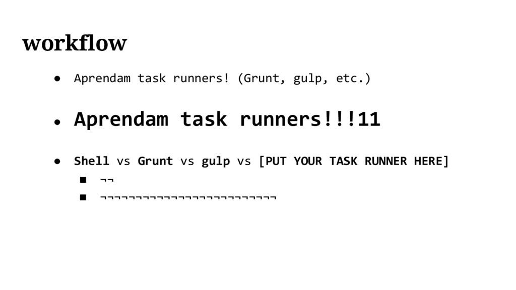 ● Aprendam task runners! (Grunt, gulp, etc.) ● ...