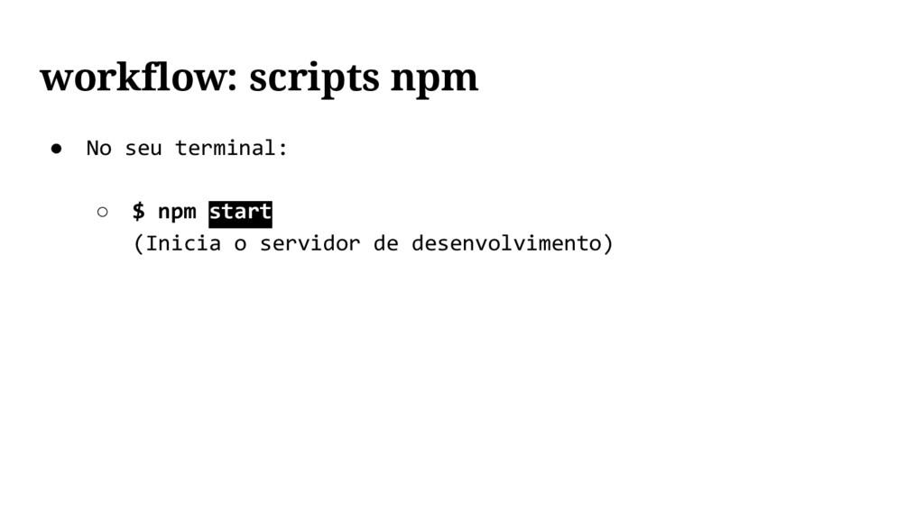 ● No seu terminal: ○ $ npm start (Inicia o serv...