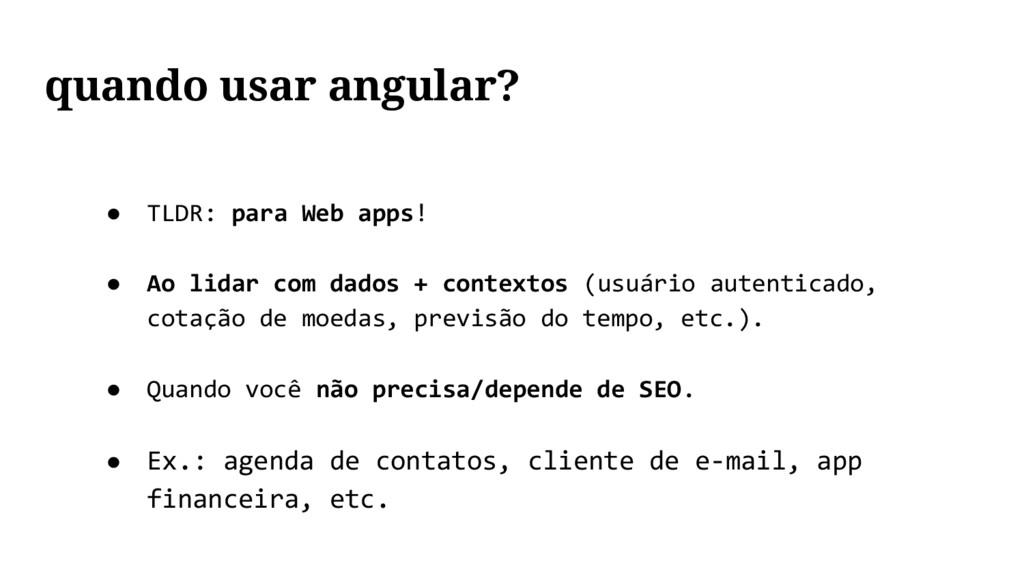 ● TLDR: para Web apps! ● Ao lidar com dados + c...