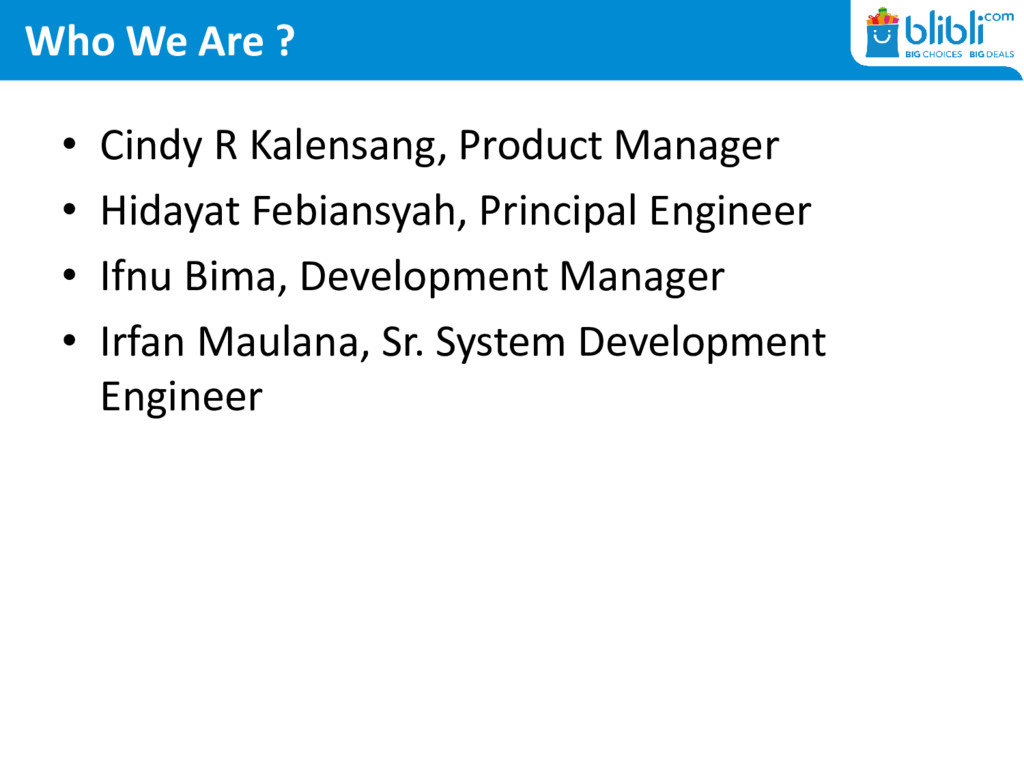 Who We Are ? • Cindy R Kalensang, Product Manag...