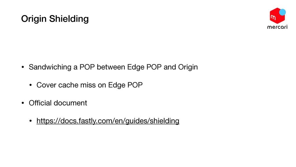 Origin Shielding • Sandwiching a POP between Ed...