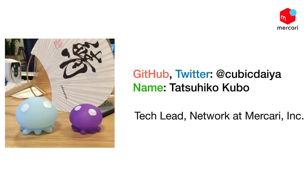 GitHub, Twitter: @cubicdaiya Name: Tatsuhiko Ku...