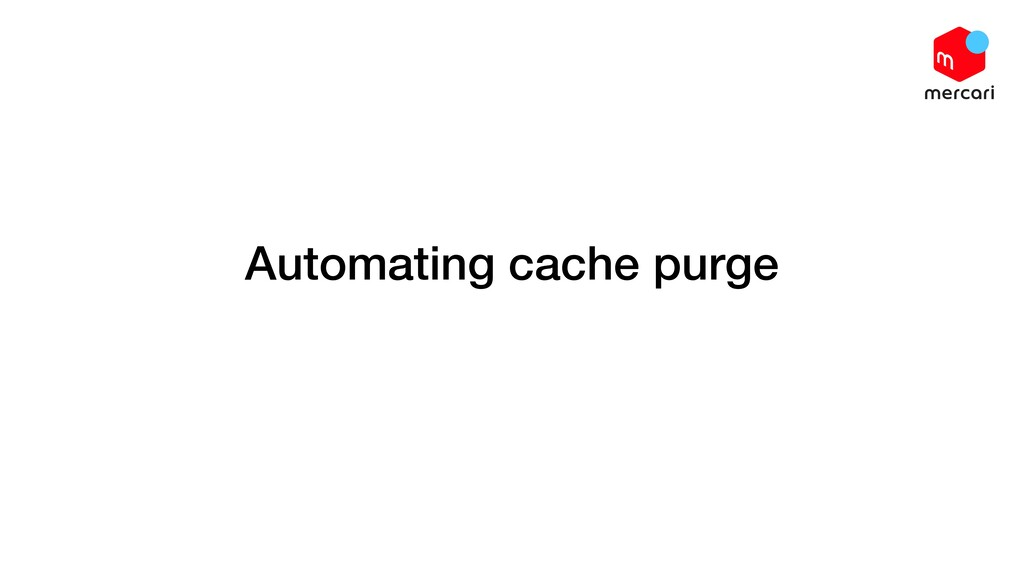 Automating cache purge