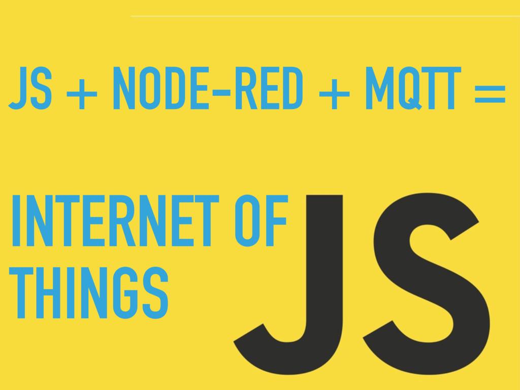 INTERNET OF THINGS JS + NODE-RED + MQTT =