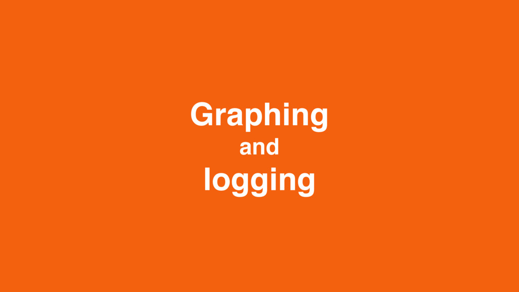 Graphing and logging