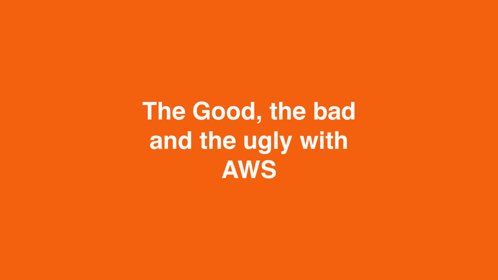The Good, the bad and the ugly with AWS