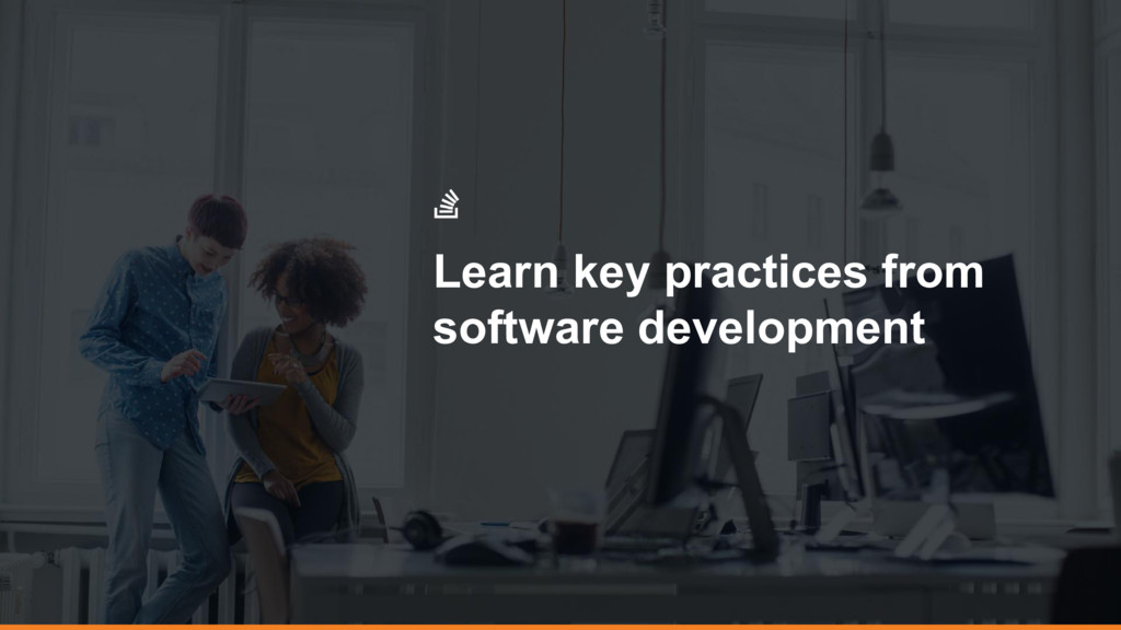Learn key practices from software development