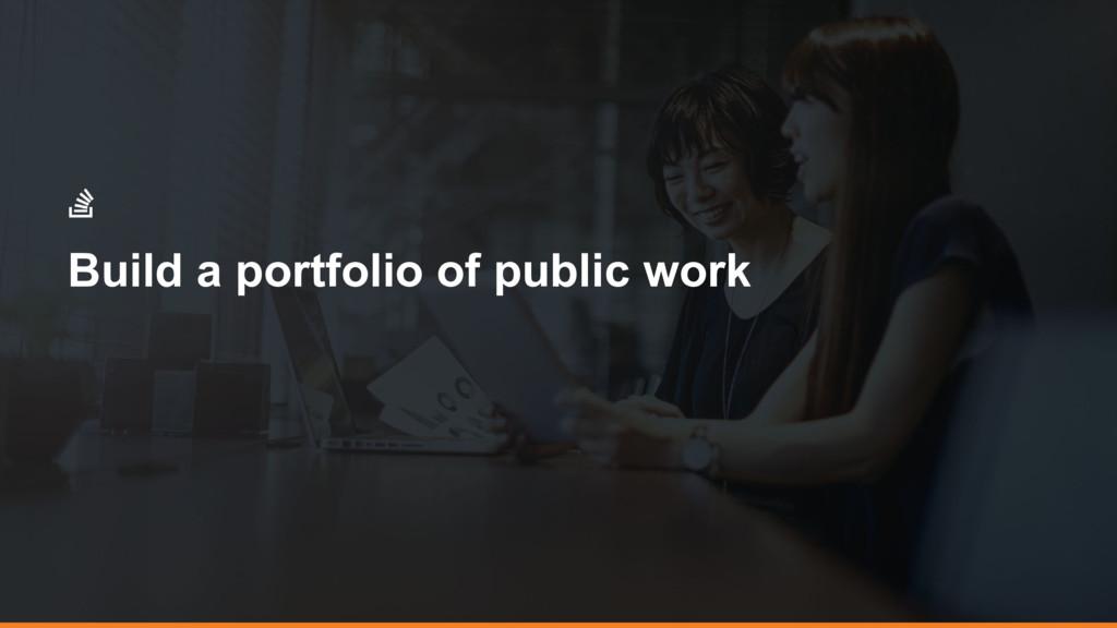 Build a portfolio of public work