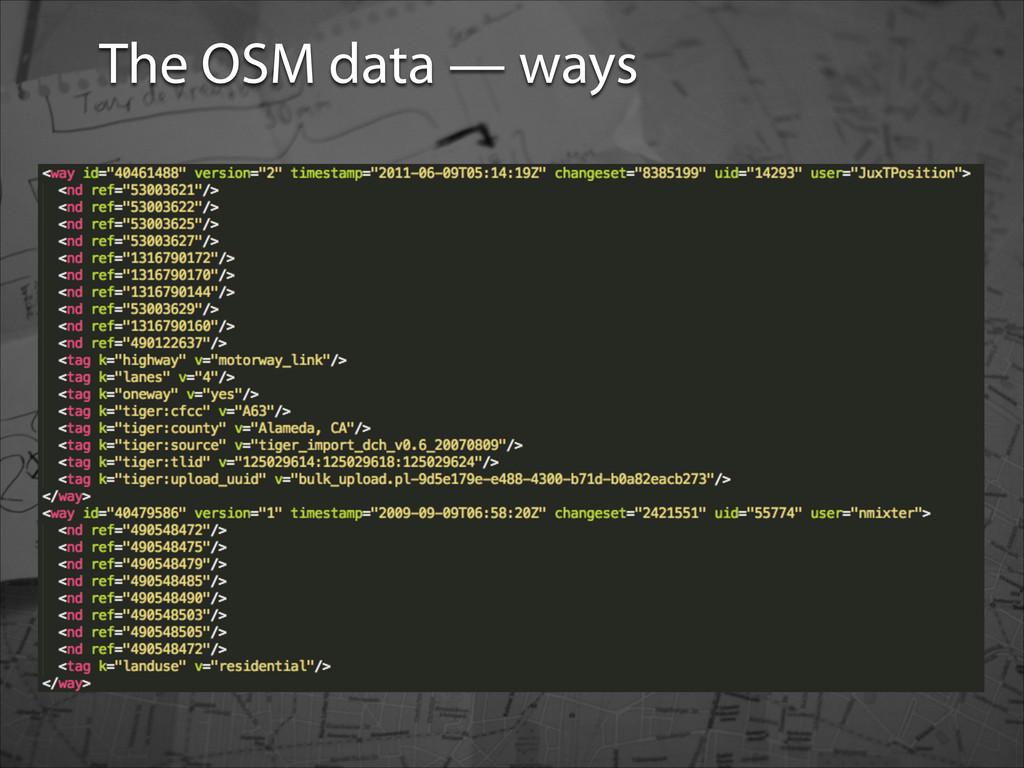 OSM data The OSM data — ways