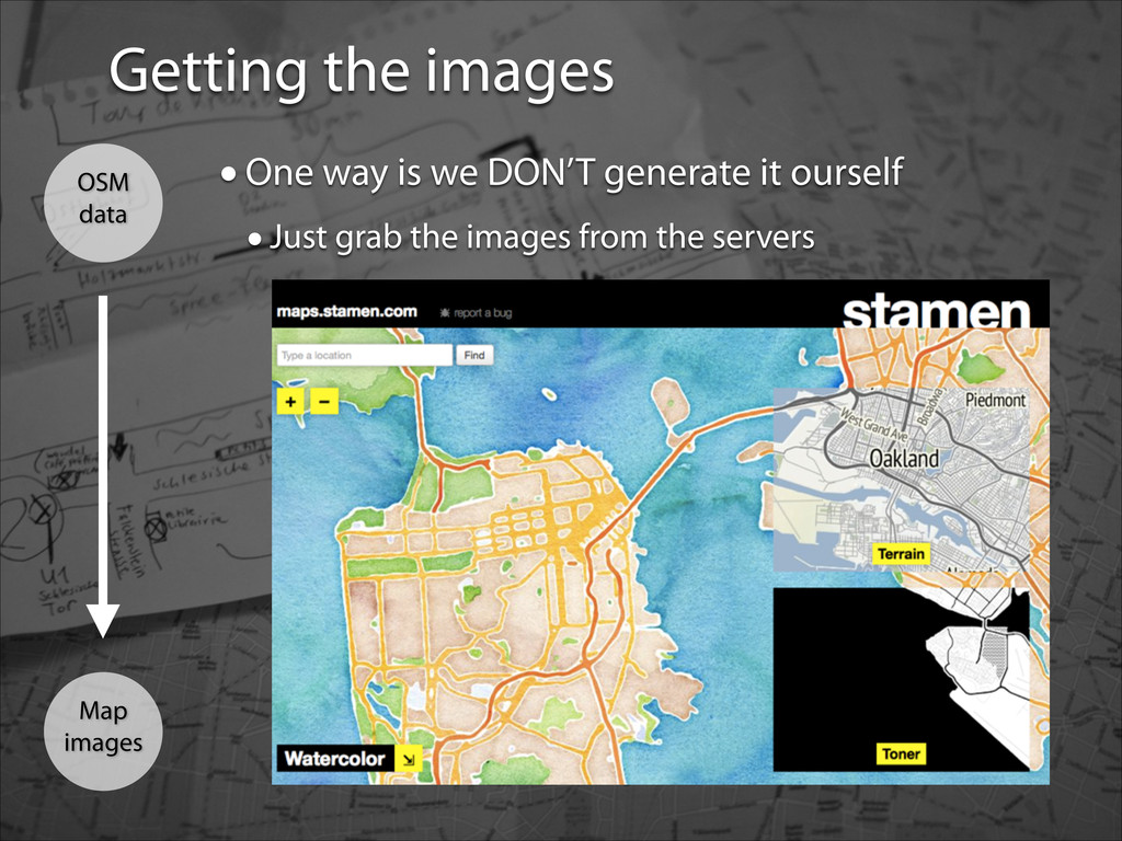 Getting the images Map images OSM data •One way...