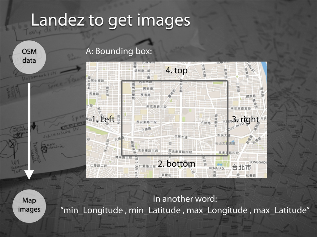 Map images OSM data A: Bounding box: 1. Left 2....