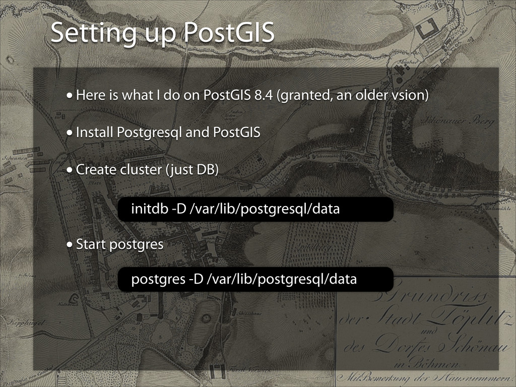 Setting up PostGIS •Here is what I do on PostGI...