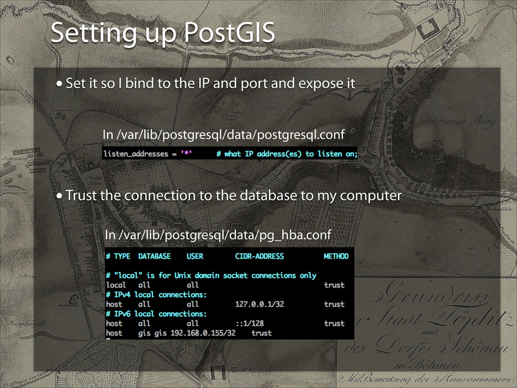 Setting up PostGIS •Set it so I bind to the IP ...