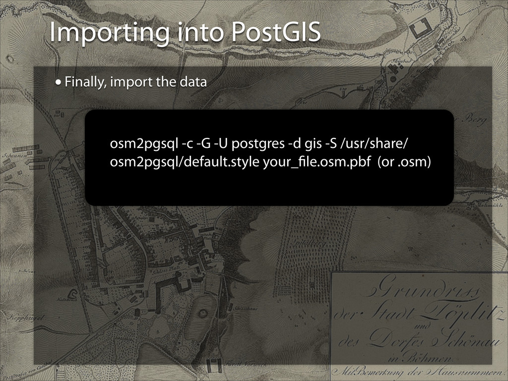 Importing into PostGIS •Finally, import the dat...