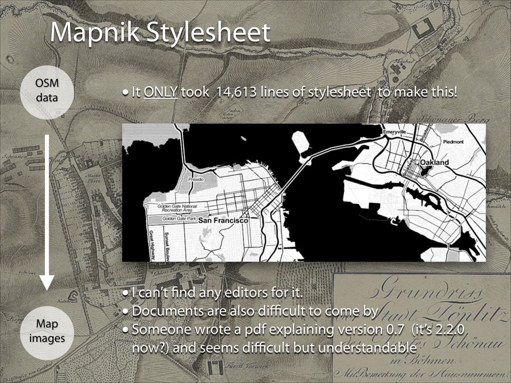 Mapnik Stylesheet Map images OSM data •It ONLY ...
