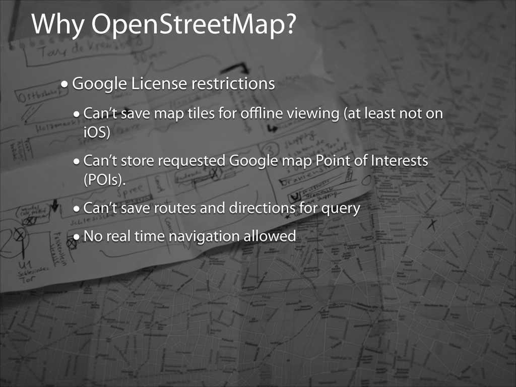 Why OpenStreetMap? •Google License restrictions...