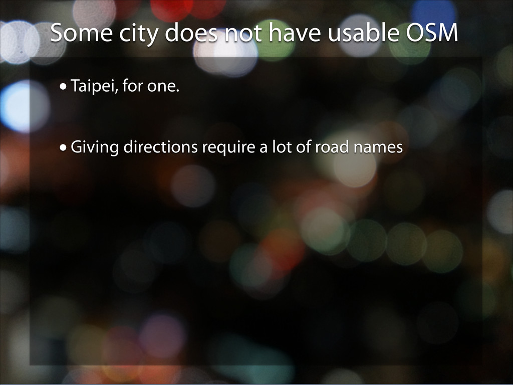 Some city does not have usable OSM •Taipei, for...