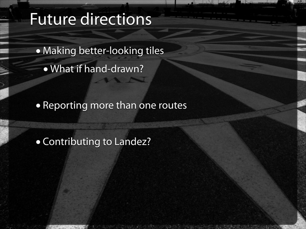 Future directions •Making better-looking tiles ...