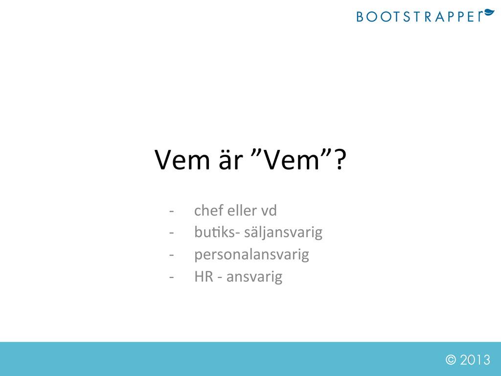 """3  © 2013 Vem är """"Vem""""?  -‐ chef..."""