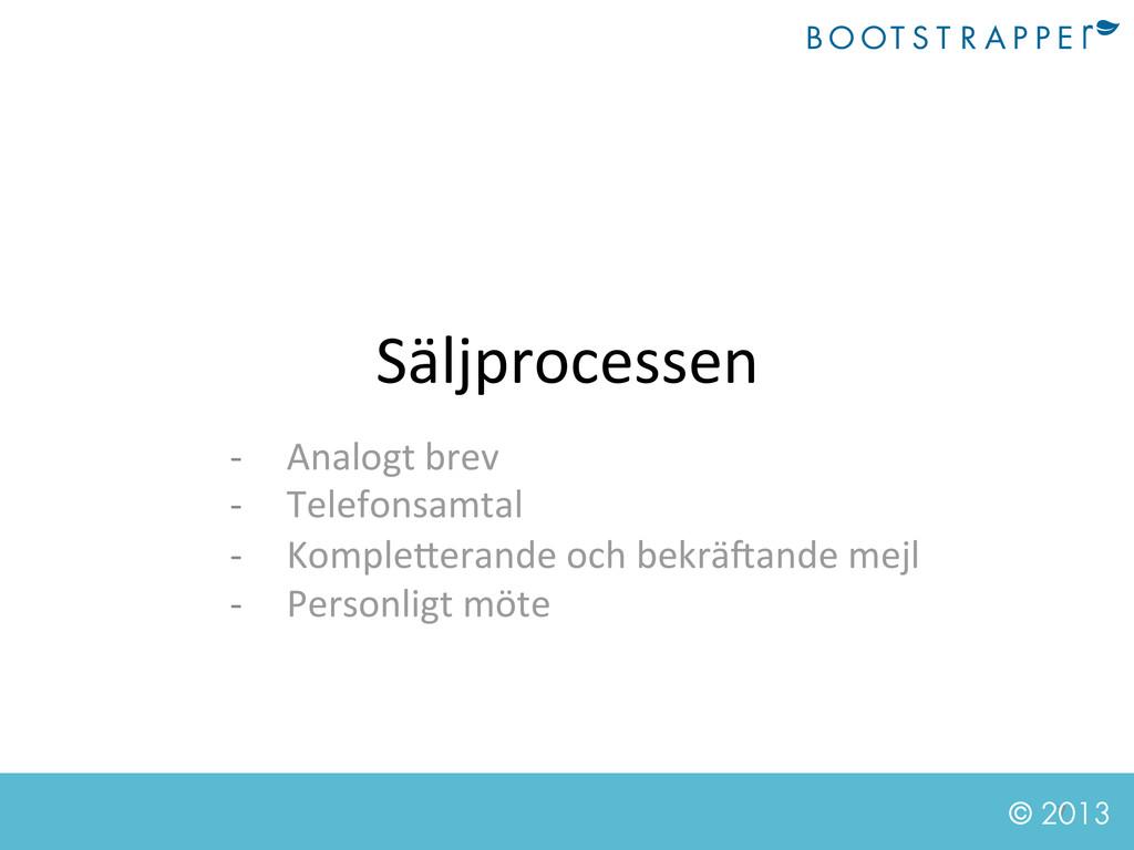 7  © 2013 Säljprocessen  -‐ Analogt ...