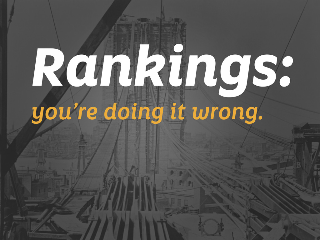 Rankings: you're doing it wrong.