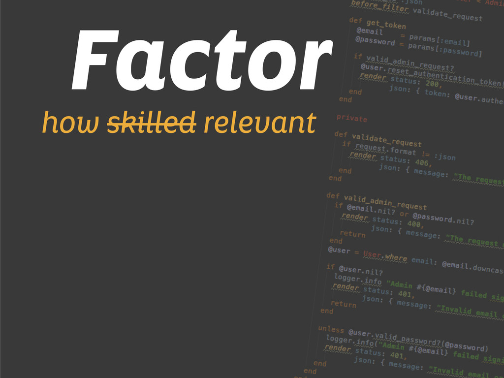 Factor how skilled relevant